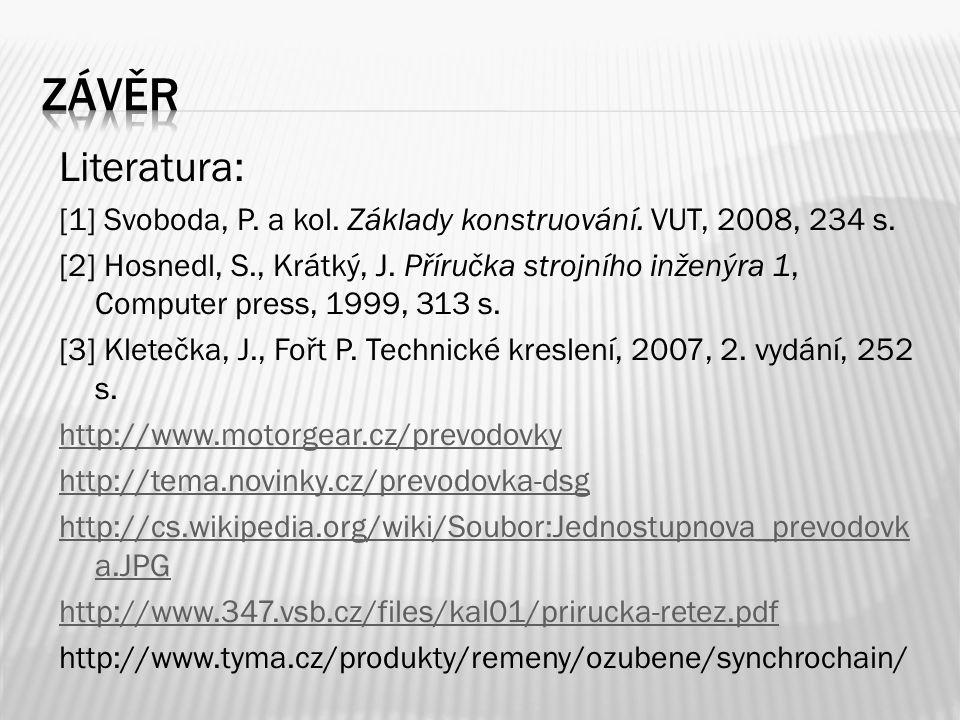 Závěr Literatura: [1] Svoboda, P. a kol. Základy konstruování. VUT, 2008, 234 s.